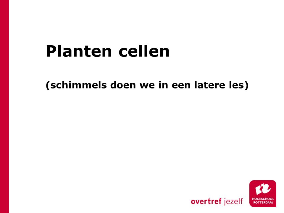 Planten cellen (schimmels doen we in een latere les)