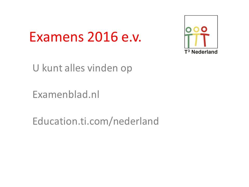 Examens 2016 e.v. U kunt alles vinden op Examenblad.nl