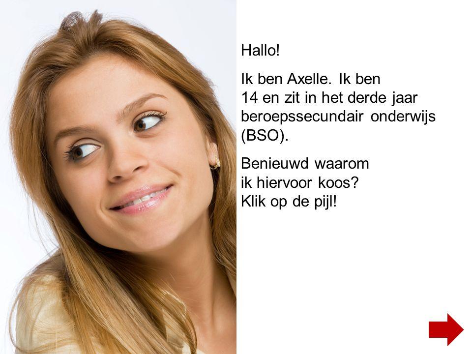 Hallo! Ik ben Axelle. Ik ben 14 en zit in het derde jaar beroepssecundair onderwijs (BSO). Benieuwd waarom ik hiervoor koos