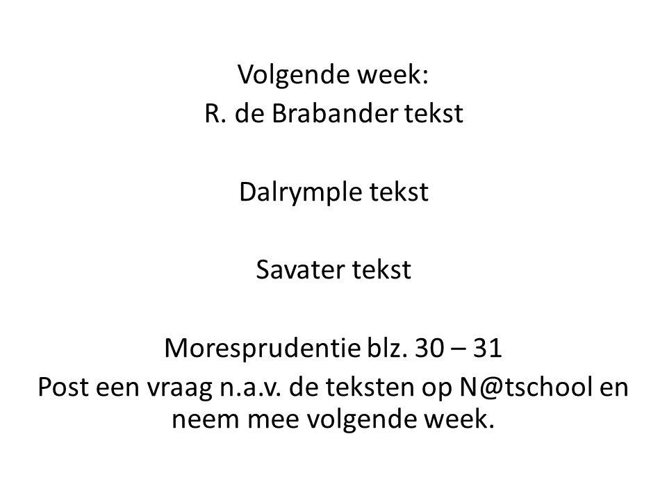 Volgende week: R. de Brabander tekst. Dalrymple tekst. Savater tekst. Moresprudentie blz. 30 – 31.