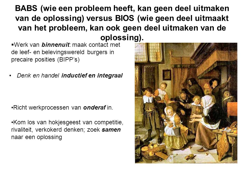 BABS (wie een probleem heeft, kan geen deel uitmaken van de oplossing) versus BIOS (wie geen deel uitmaakt van het probleem, kan ook geen deel uitmaken van de oplossing).