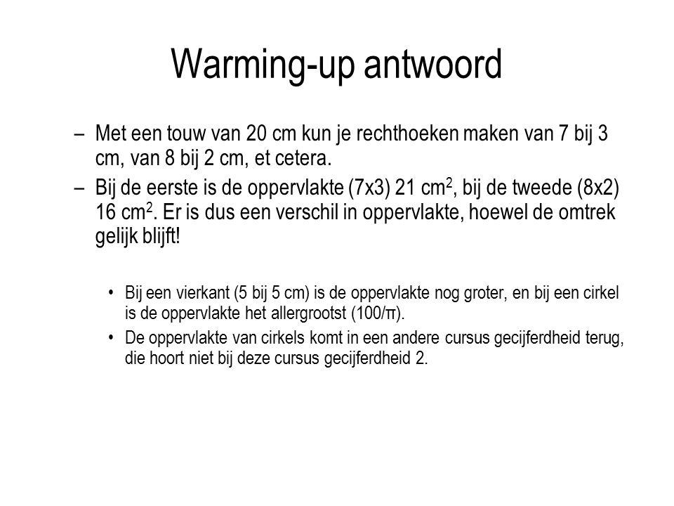 Warming-up antwoord Met een touw van 20 cm kun je rechthoeken maken van 7 bij 3 cm, van 8 bij 2 cm, et cetera.