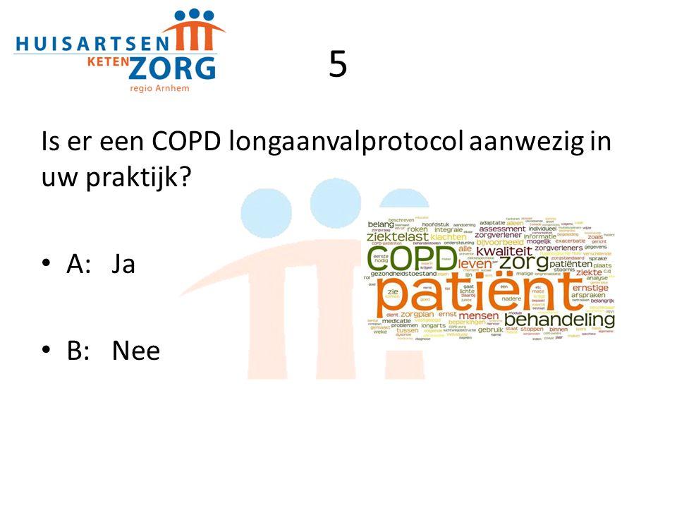 5 Is er een COPD longaanvalprotocol aanwezig in uw praktijk A: Ja
