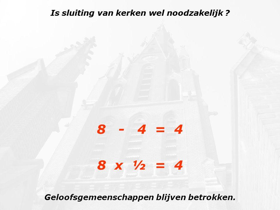 Is sluiting van kerken wel noodzakelijk 8 - 4 = 4 8 x ½ = 4