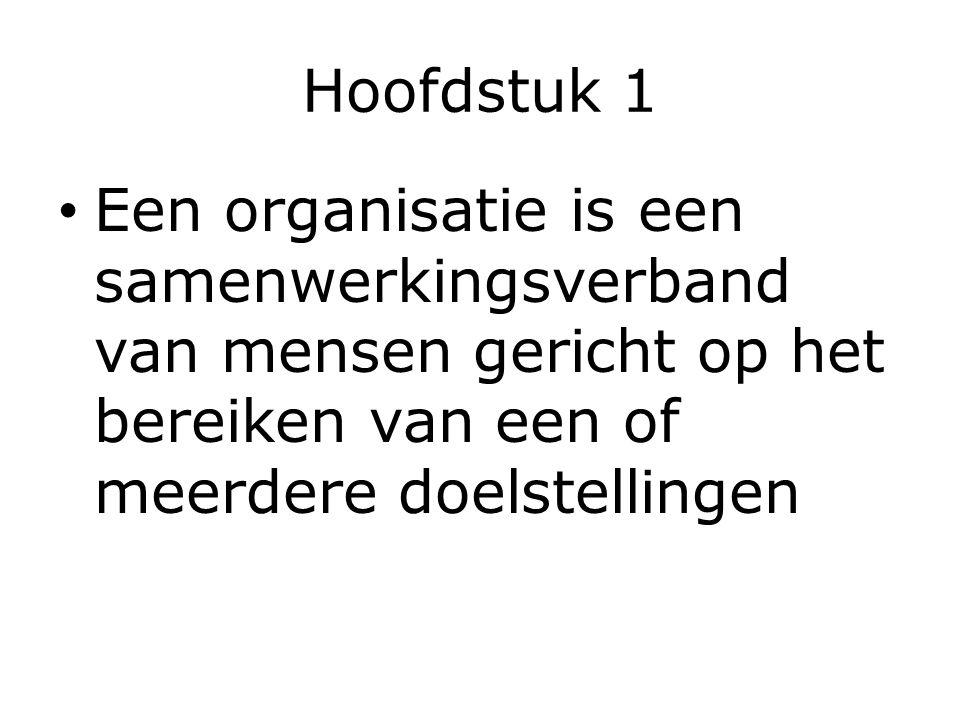 Hoofdstuk 1 Een organisatie is een samenwerkingsverband van mensen gericht op het bereiken van een of meerdere doelstellingen.