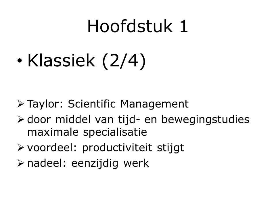 Hoofdstuk 1 Klassiek (2/4) Taylor: Scientific Management