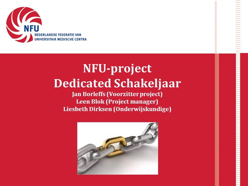 NFU-project Dedicated Schakeljaar Jan Borleffs (Voorzitter project) Leen Blok (Project manager) Liesbeth Dirksen (Onderwijskundige)