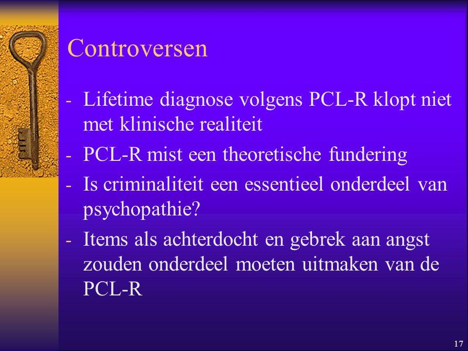 Controversen Lifetime diagnose volgens PCL-R klopt niet met klinische realiteit. PCL-R mist een theoretische fundering.