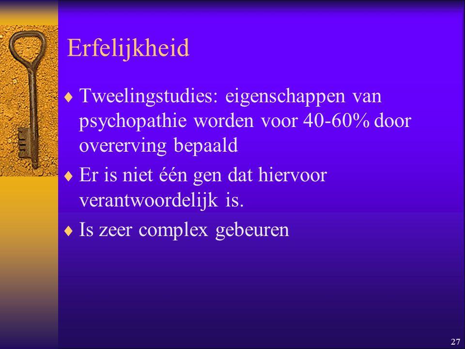 Erfelijkheid Tweelingstudies: eigenschappen van psychopathie worden voor 40-60% door overerving bepaald.