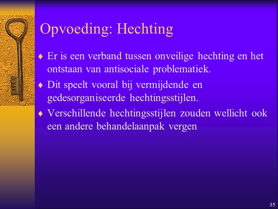 Opvoeding: Hechting Er is een verband tussen onveilige hechting en het ontstaan van antisociale problematiek.