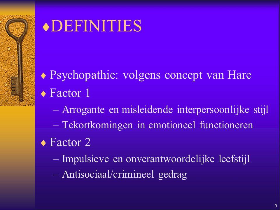 DEFINITIES Psychopathie: volgens concept van Hare Factor 1 Factor 2
