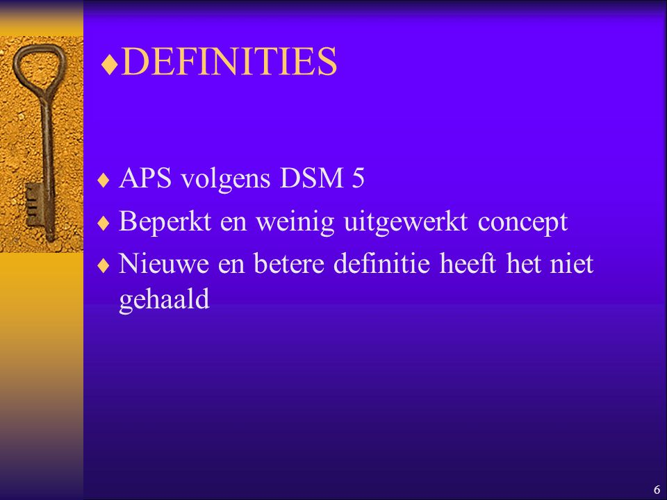 DEFINITIES APS volgens DSM 5 Beperkt en weinig uitgewerkt concept
