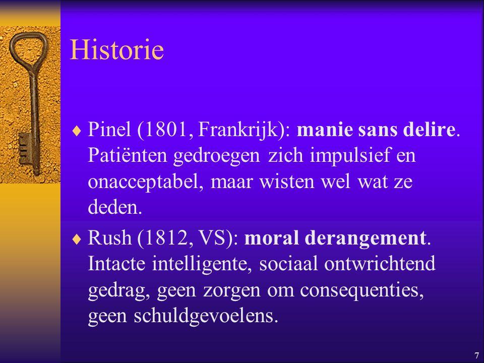 Historie Pinel (1801, Frankrijk): manie sans delire. Patiënten gedroegen zich impulsief en onacceptabel, maar wisten wel wat ze deden.