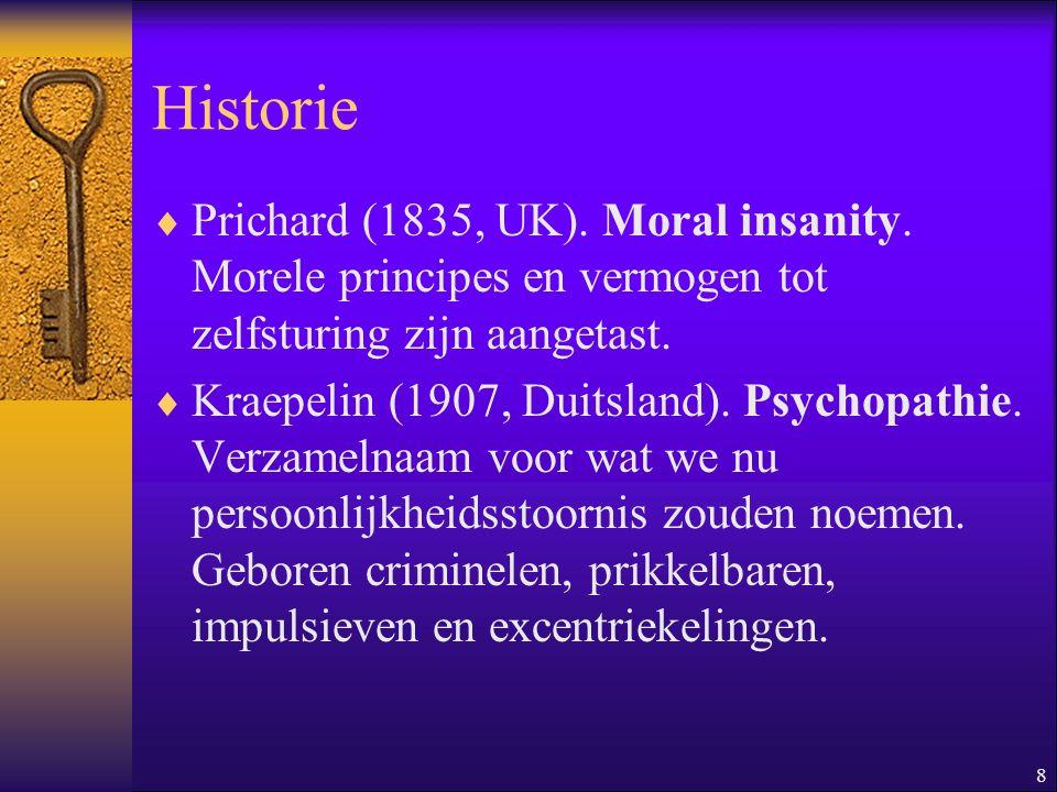 Historie Prichard (1835, UK). Moral insanity. Morele principes en vermogen tot zelfsturing zijn aangetast.