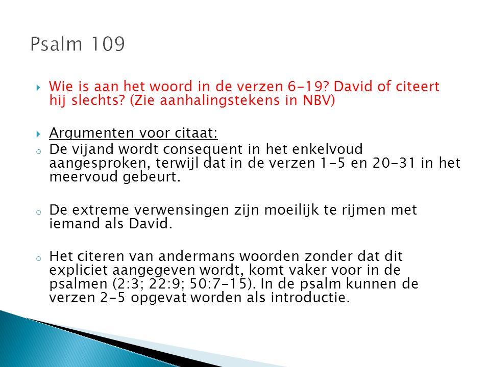 Psalm 109 Wie is aan het woord in de verzen 6-19 David of citeert hij slechts (Zie aanhalingstekens in NBV)