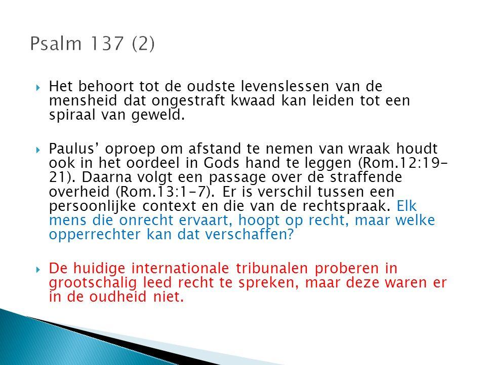 Psalm 137 (2) Het behoort tot de oudste levenslessen van de mensheid dat ongestraft kwaad kan leiden tot een spiraal van geweld.