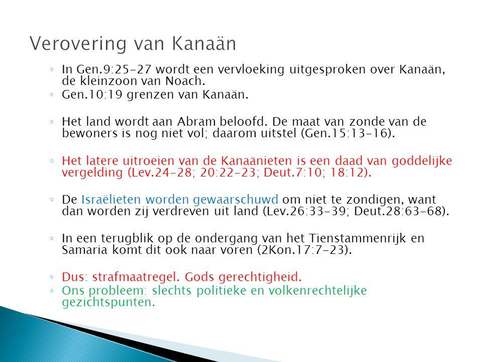 Verovering van Kanaän In Gen.9:25-27 wordt een vervloeking uitgesproken over Kanaän, de kleinzoon van Noach.
