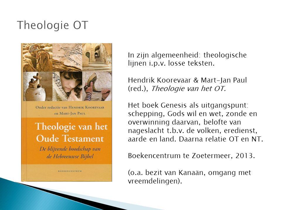 Theologie OT In zijn algemeenheid: theologische lijnen i.p.v. losse teksten. Hendrik Koorevaar & Mart-Jan Paul (red.), Theologie van het OT.