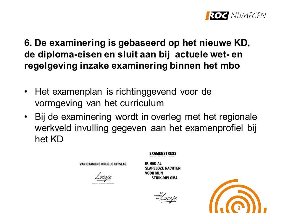 6. De examinering is gebaseerd op het nieuwe KD, de diploma-eisen en sluit aan bij actuele wet- en regelgeving inzake examinering binnen het mbo