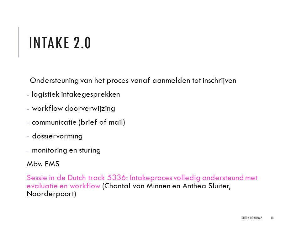 Intake 2.0 Ondersteuning van het proces vanaf aanmelden tot inschrijven. - logistiek intakegesprekken.
