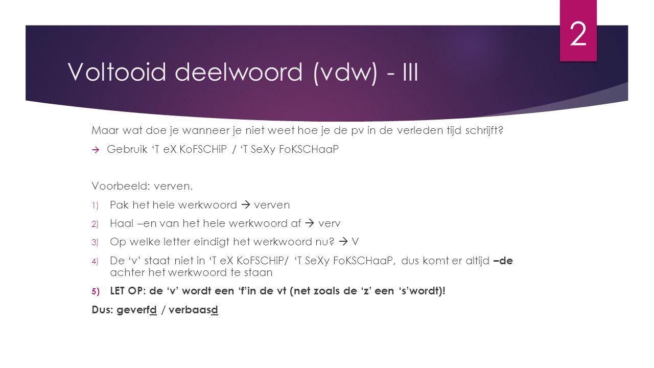 Voltooid deelwoord (vdw) - III