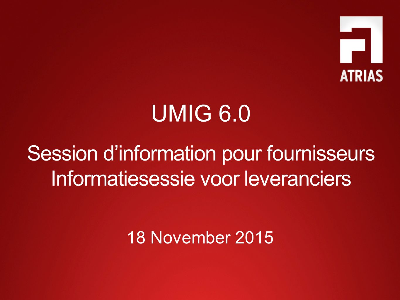 UMIG 6.0 Session d'information pour fournisseurs Informatiesessie voor leveranciers