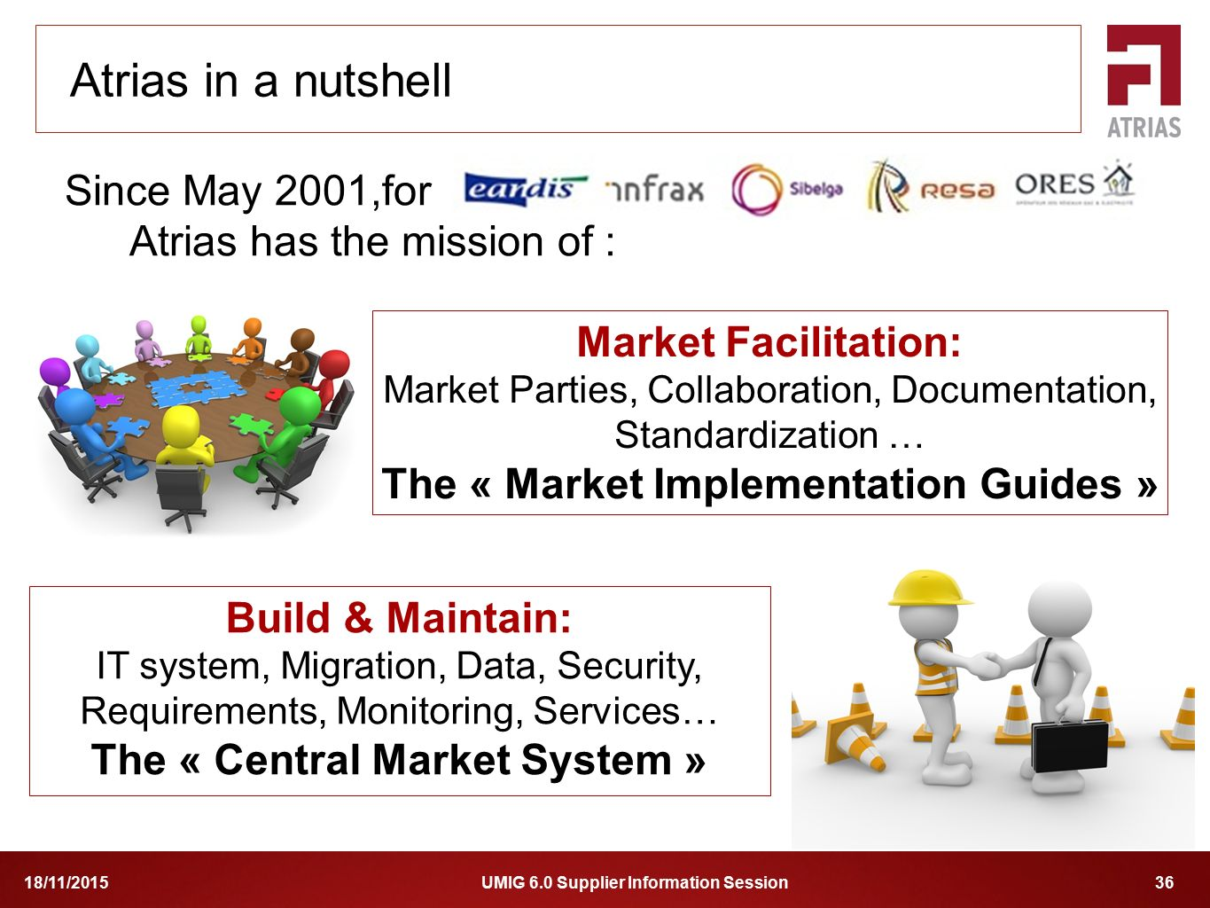 The « Market Implementation Guides » The « Central Market System »