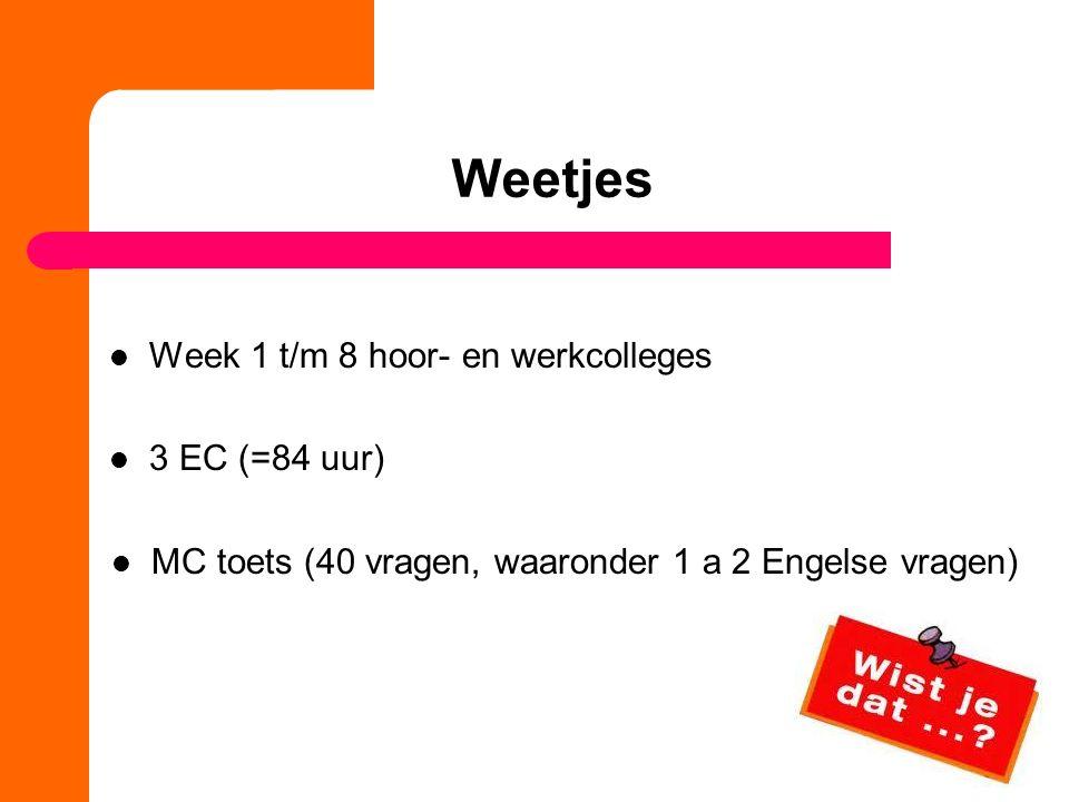 Weetjes Week 1 t/m 8 hoor- en werkcolleges 3 EC (=84 uur)