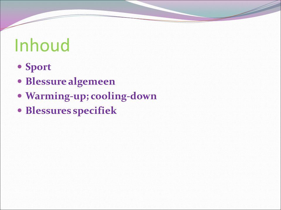 Inhoud Sport Blessure algemeen Warming-up; cooling-down
