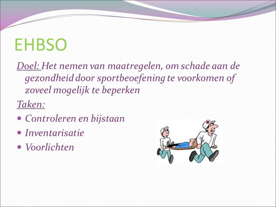 EHBSO Doel: Het nemen van maatregelen, om schade aan de gezondheid door sportbeoefening te voorkomen of zoveel mogelijk te beperken.
