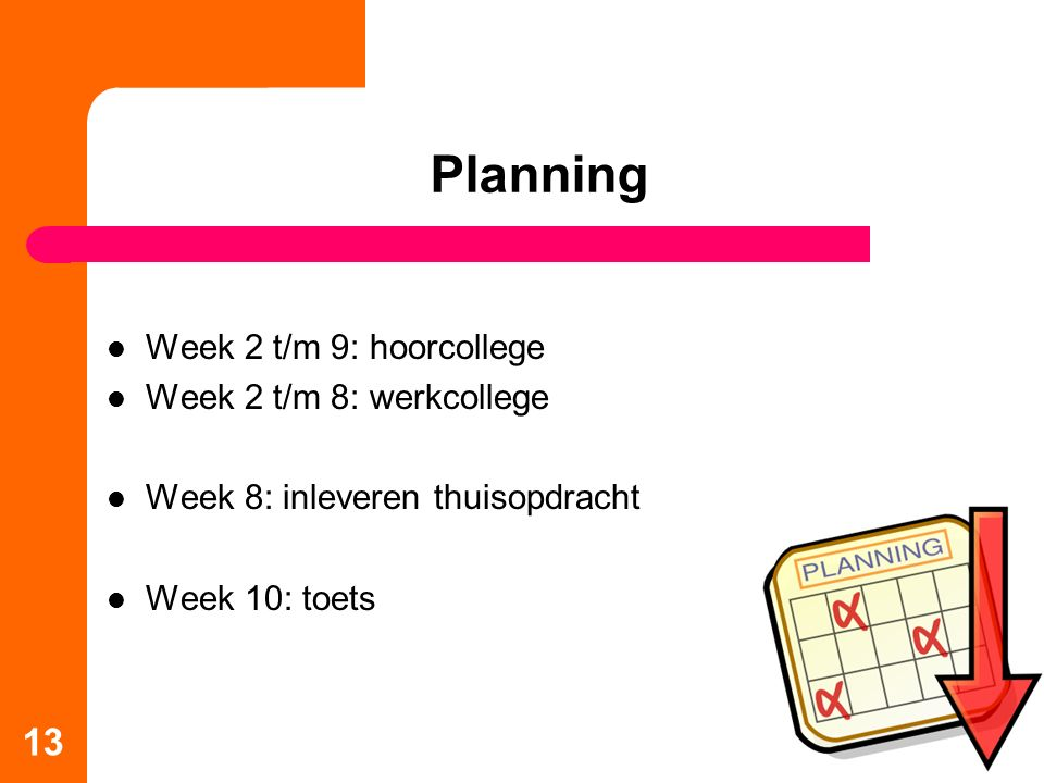 Planning Week 2 t/m 9: hoorcollege Week 2 t/m 8: werkcollege