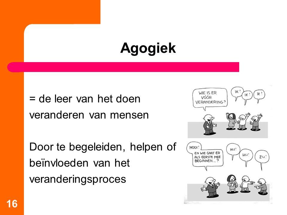 Agogiek = de leer van het doen veranderen van mensen