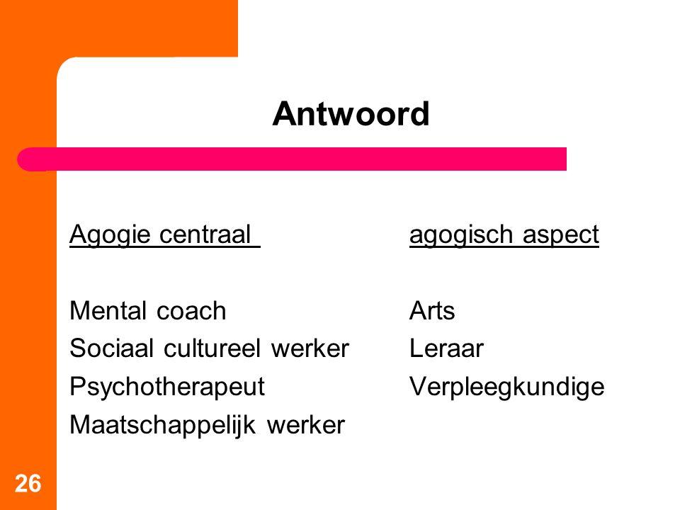 Antwoord Agogie centraal agogisch aspect Mental coach Arts