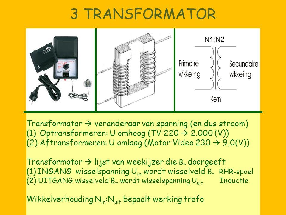 3 TRANSFORMATOR N1:N2. Transformator  veranderaar van spanning (en dus stroom) Optransformeren: U omhoog (TV 220  2.000 (V))