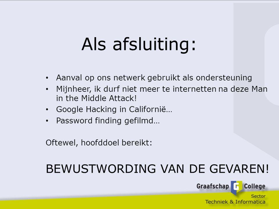 Als afsluiting: BEWUSTWORDING VAN DE GEVAREN!