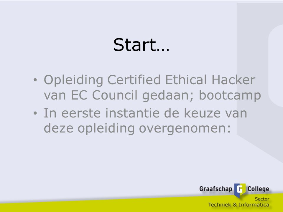 Start… Opleiding Certified Ethical Hacker van EC Council gedaan; bootcamp.