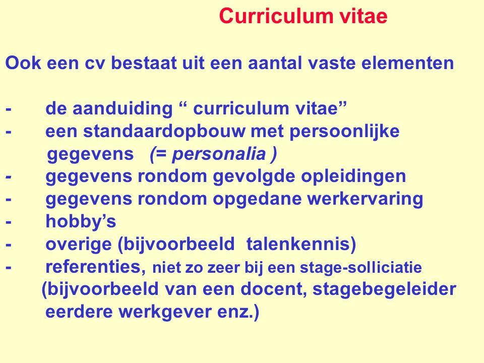 Curriculum vitae Ook een cv bestaat uit een aantal vaste elementen. - de aanduiding curriculum vitae