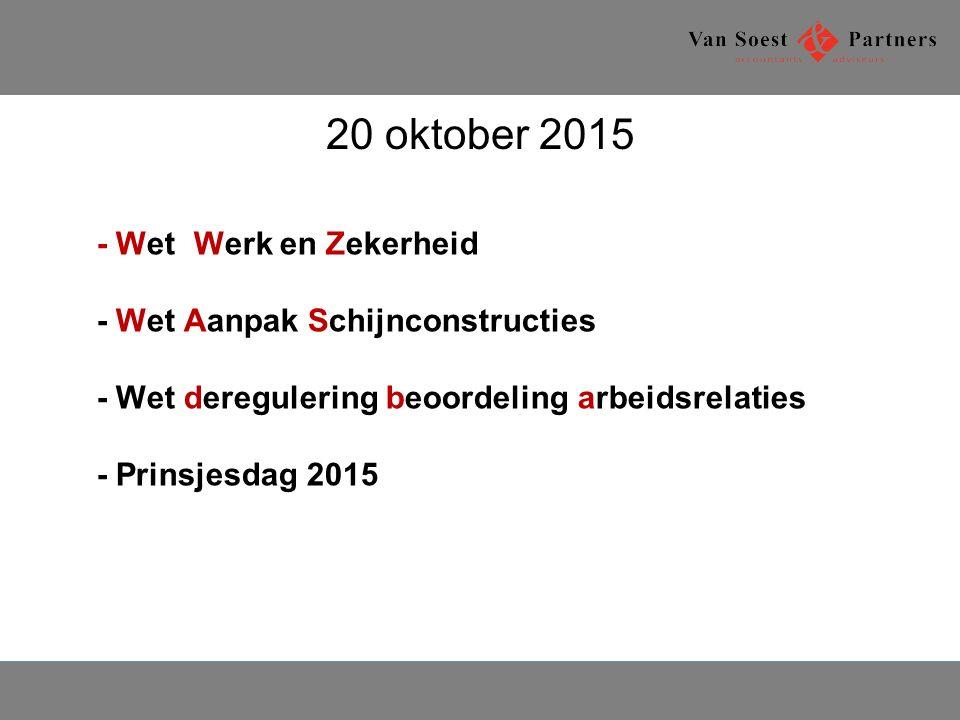 20 oktober 2015 - WeteWerk en Zekerheid - Wet Aanpak Schijnconstructies - Wet deregulering beoordeling arbeidsrelaties - Prinsjesdag 2015.