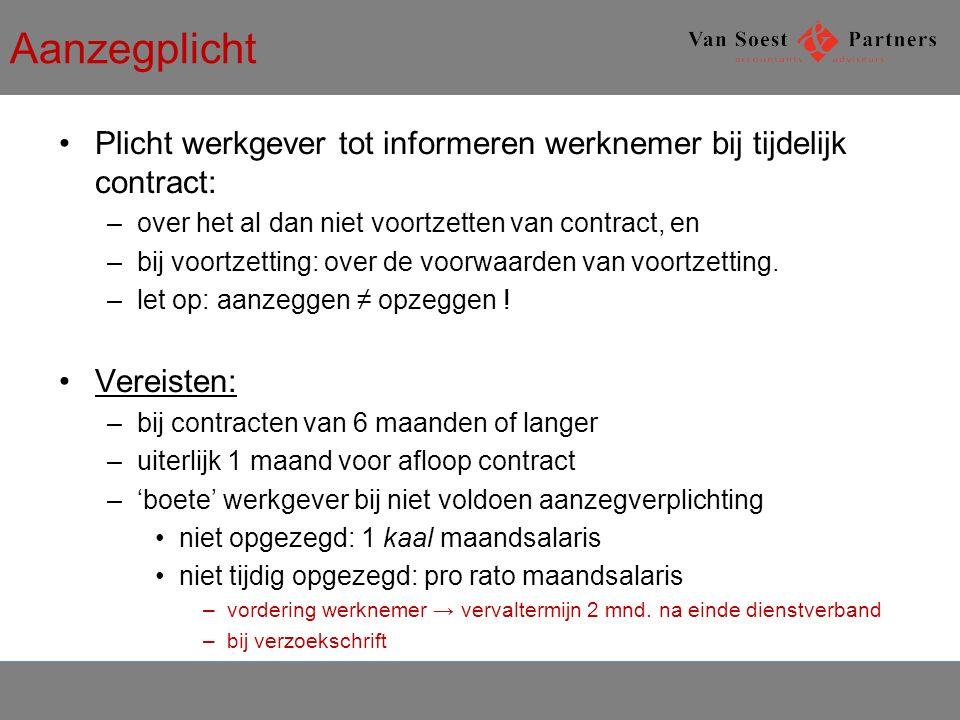 Aanzegplicht Plicht werkgever tot informeren werknemer bij tijdelijk contract: over het al dan niet voortzetten van contract, en.