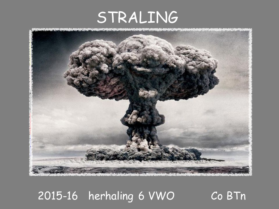 STRALING 2015-16 herhaling 6 VWO Co BTn I STRALING