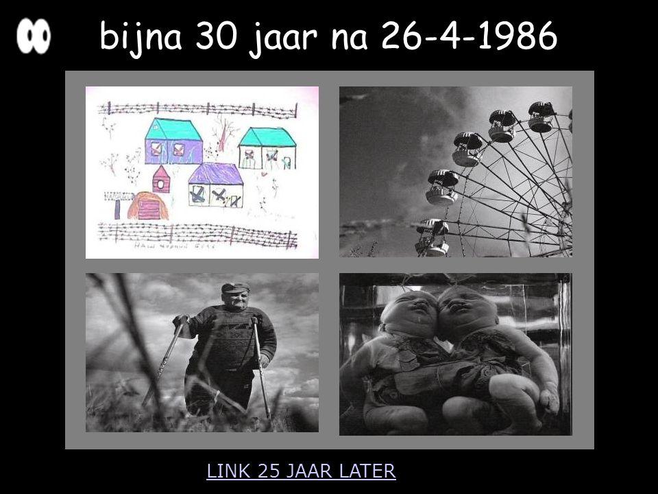 bijna 30 jaar na 26-4-1986 LINK 25 JAAR LATER