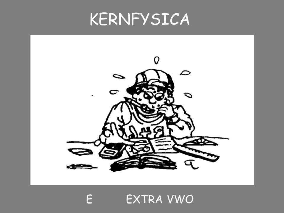 KERNFYSICA E EXTRA VWO
