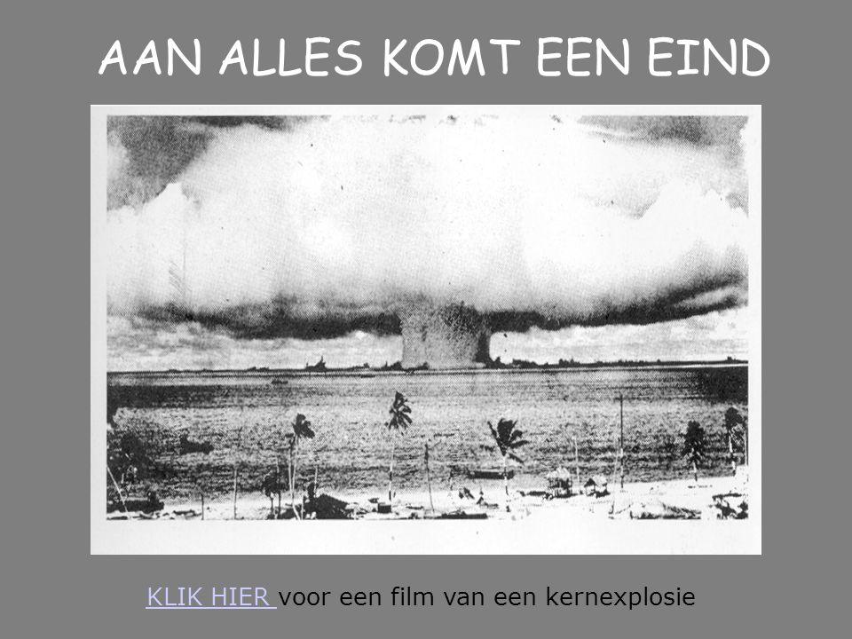 AAN ALLES KOMT EEN EIND KLIK HIER voor een film van een kernexplosie