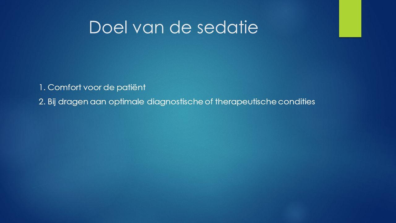 Doel van de sedatie 1. Comfort voor de patiënt