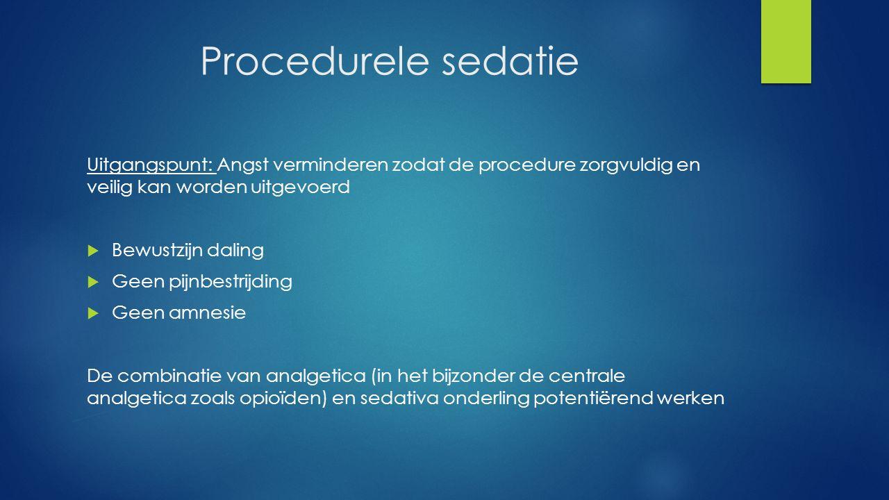 Procedurele sedatie Uitgangspunt: Angst verminderen zodat de procedure zorgvuldig en veilig kan worden uitgevoerd.