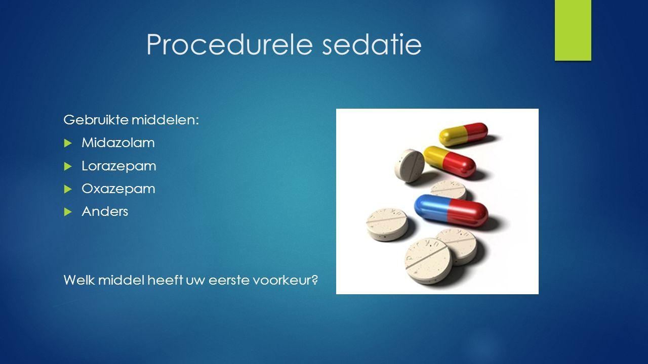 Procedurele sedatie Gebruikte middelen: Midazolam Lorazepam Oxazepam