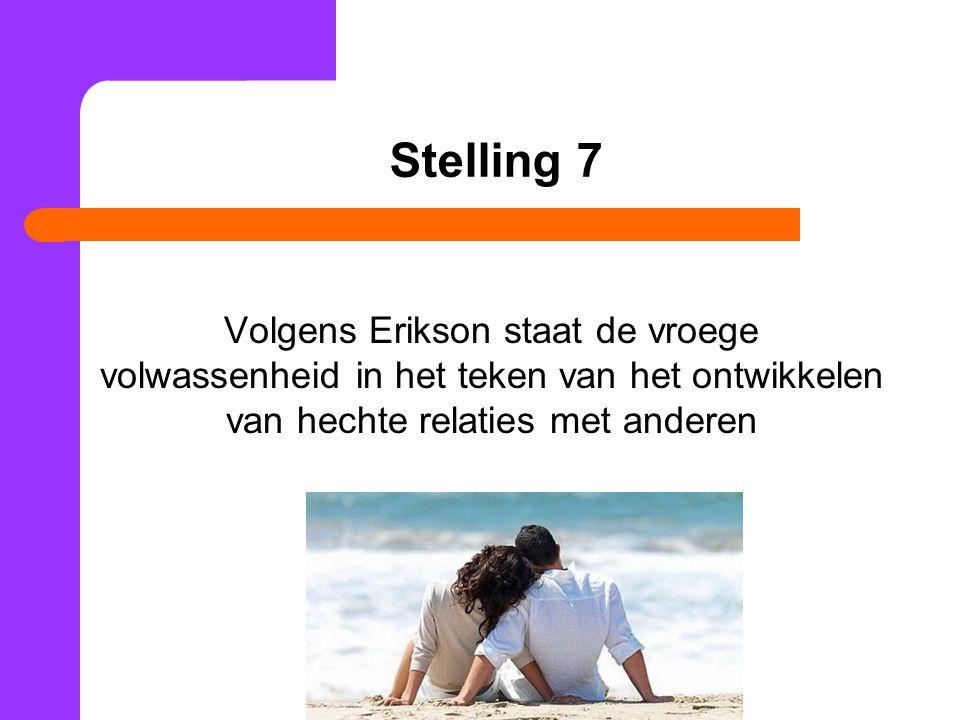 Stelling 7 Volgens Erikson staat de vroege volwassenheid in het teken van het ontwikkelen van hechte relaties met anderen.