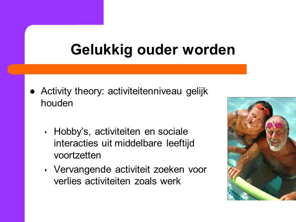 Gelukkig ouder worden Activity theory: activiteitenniveau gelijk houden.