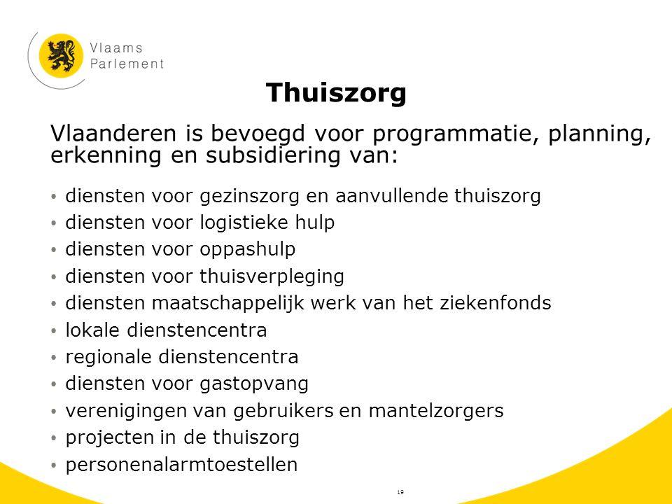 Thuiszorg Vlaanderen is bevoegd voor programmatie, planning, erkenning en subsidiering van: diensten voor gezinszorg en aanvullende thuiszorg.
