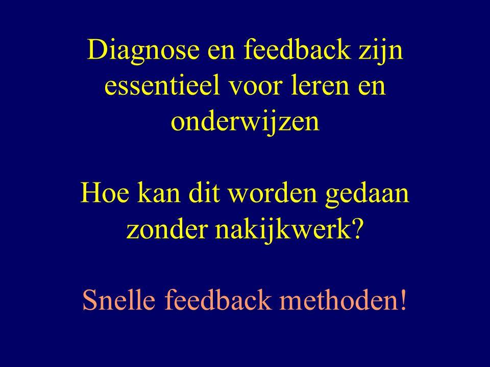 Diagnose en feedback zijn essentieel voor leren en onderwijzen Hoe kan dit worden gedaan zonder nakijkwerk.